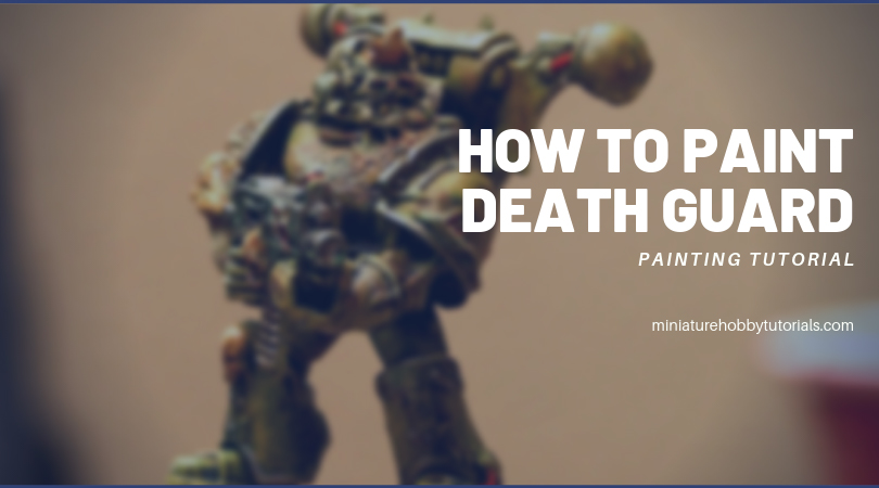 How to Paint Death Guard
