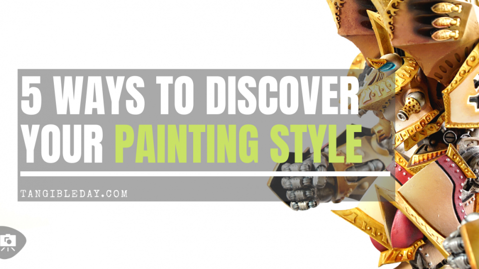 5 Ways to Discover Your Miniature Painting Style