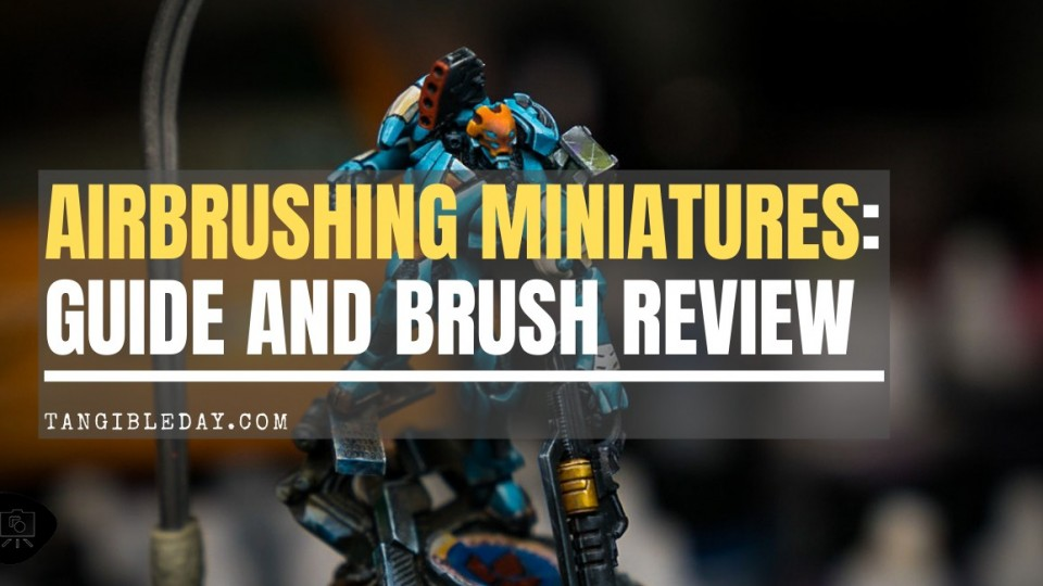Airbrushing Miniatures: Brush Review and Painting Guide