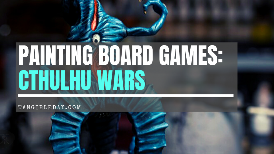 Cthulhu Wars Painting Tutorial