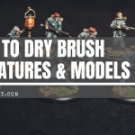 How to Drybrush Miniatures