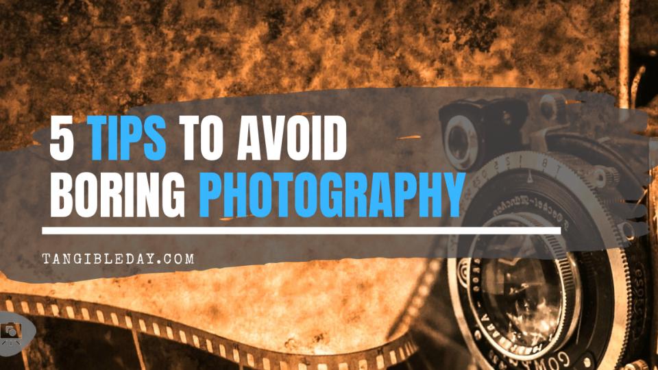 Avoid Boring Photography