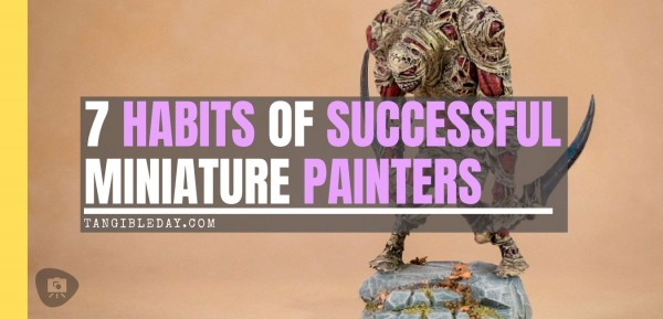 7 Effective Miniature Painting Habits You Should Know