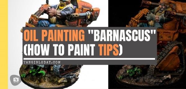 "Oil Painting ""Barnascus"" (Judgement Miniature): How to Paint Tips"
