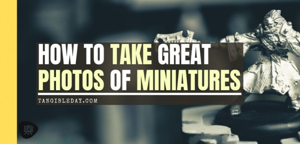 Guide on photographing miniatures