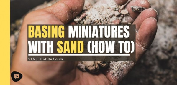 Basing Miniatures with Sand